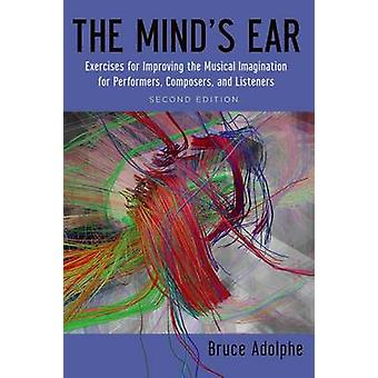 Minds Ear Exercises to Improve the Musical Imagination for Performers Composers and Listeners by Adolphe & Bruce Composer