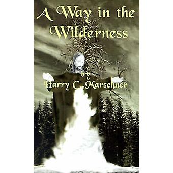A Way in the Wilderness by Marschner & Harry C.