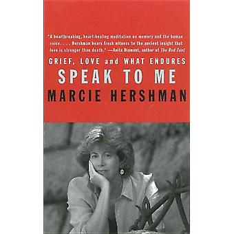 Speak to Me Grief Love and What Endures by Hershman & Marcie