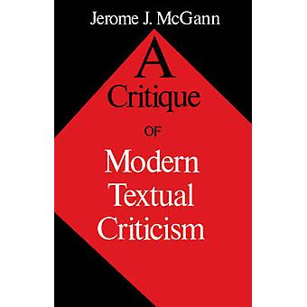 Critique of Modern Textual Criticism by McGann & Jerome J.