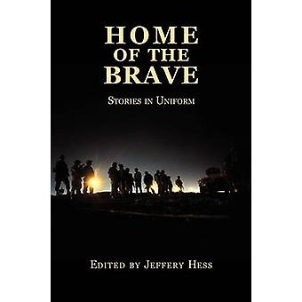 Home of the Brave Stories in Uniform by Hess & Jeffery