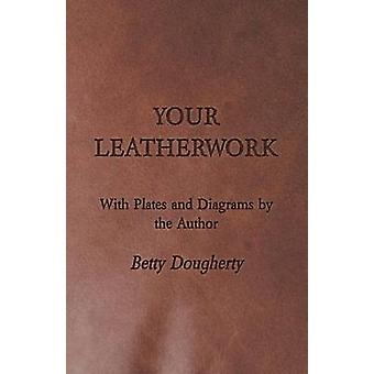 Your Leatherwork  With Plates and Diagrams by the Author by Dougherty & Betty