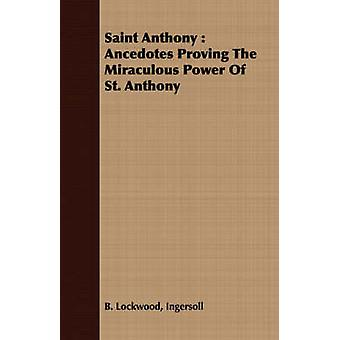 Saint Anthony Ancedotes Proving the Miraculous Power of St. Anthony by Lockwood & Ingersoll B.
