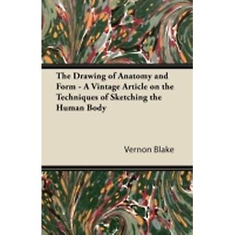 The Drawing of Anatomy and Form  A Vintage Article on the Techniques of Sketching the Human Body by Blake & Vernon