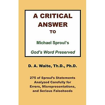 A Critical Answer to Michael Sprouls Gods Word Preserved by Waite & Th.D. & Ph.D. & Pastor D. A.
