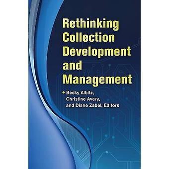 Rethinking Collection Development and Management by Albitz & Becky