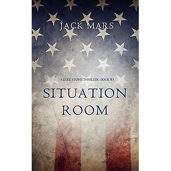 Situation Room a Luke Stone ThrillerBook 3 by Mars & Jack