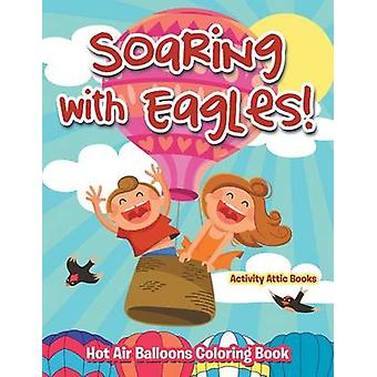 Soaring with Eagles Hot Air Balloons Coloring Book by Activity Attic Books