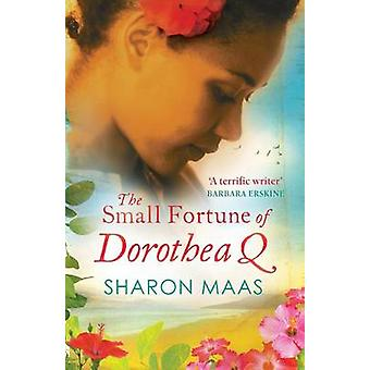 The Small Fortune of Dorothea Q by Maas & Sharon