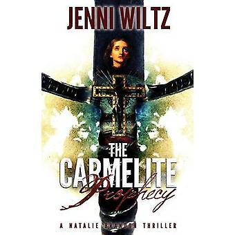 The Carmelite Prophecy A Natalie Brandon Thriller by Wiltz & Jenni