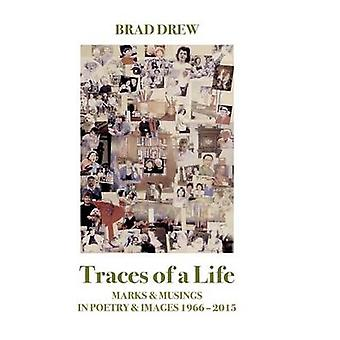 Traces of a Life MARKS  MUSINGS IN POETRY  IMAGES 1966  2015 by Drew & Brad