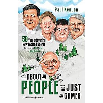 Its about the People Not Just the Games 50 Years Covering New England Sports by Kenyon & Paul
