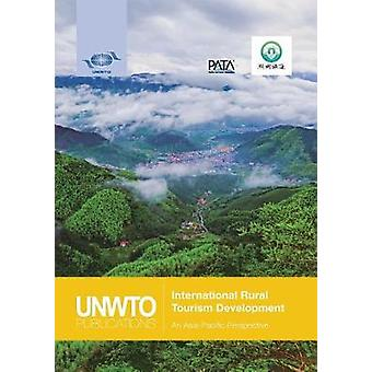 International Rural Tourism Development An AsiaPacific Perspective by World Tourism Organization UNWTO