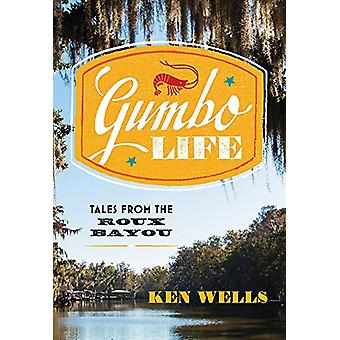 Gumbo Life - Tales from the Roux Bayou by Ken Wells - 9780393254839 Bo
