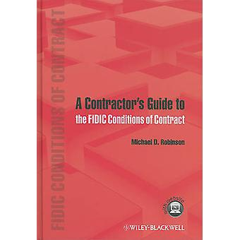 A Contractor's Guide to the FIDIC Conditions of Contract by Michael D