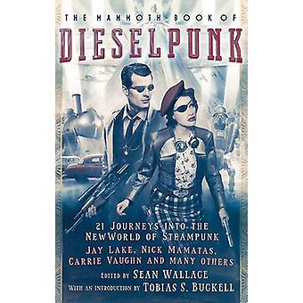 The Mammoth Book of Dieselpunk by Sean Wallace - 9780762456161 Book