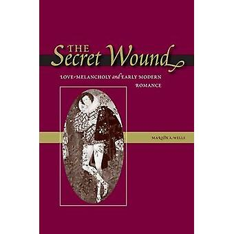 The Secret Wound - Love-melaancholy and Early Modern Romance de Marion
