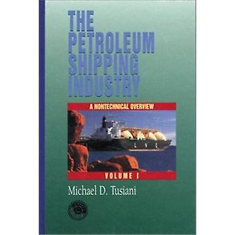Petroleum Shipping Industry - A Nontechnical Guide - Vol 1 by Michael D