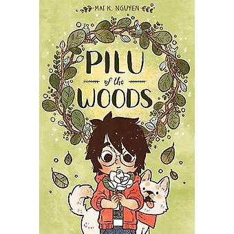Pilu of the Woods by Mai K. Nguyen - 9781620105634 Book