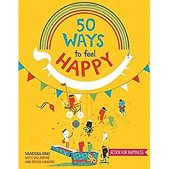 50 Ways to Feel Happy - Fun Activities and Ideas to Build Your Happine