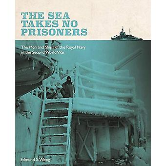 The Sea Takes No Prisoners - Stories from the Men & Ships of the R