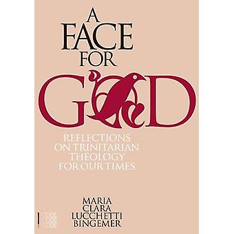 A Face for God - Reflections on Trinitarian Theology for Our Times by