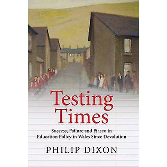 Testing Times - Success - Failure and Fiasco in Welsh Education Policy