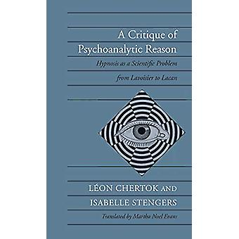 A Critique of Psychoanalytic Reason - Hypnosis as a Scientific Problem