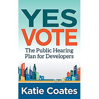Yes Vote - The Public Hearing Plan for Developers by Katie Coates - 97