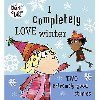 Charlie and Lola - I Completely Love Winter by Lauren Child - 97807181