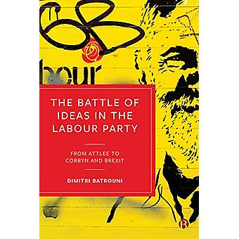 The Battle of Ideas in the Labour Party - From Attlee to Corbyn and Br