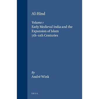 Al-Hind - Volume 1 Early Medieval India and the Expansion of Islam 7t