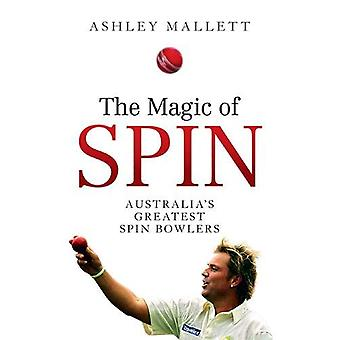 The Magic of Spin - Australia's Great Spin Bowlers by Ashley Mallett -