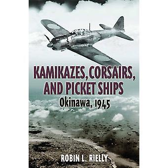 Kamikazes Corsairs amp Picket Ships  Okinawa 1945 by Robin Rielly