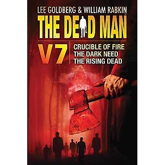 The Dead Man Vol 7  Crucible of Fire The Dark Need and The Rising Dead by Mel Odom & Stant Litore & Stella Green & Lee Goldberg & William Rabkin