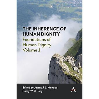 The Inherence of Human Dignity by Edited by Angus J L Menuge & Edited by Barry W Bussey