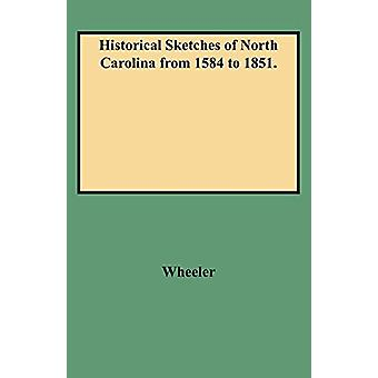 Historical Sketches of North Carolina from 1584 to 1851. by Wheeler -