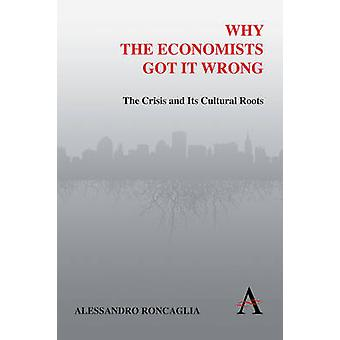 Why the Economists Got it Wrong - The Crisis and Its Cultural Roots by