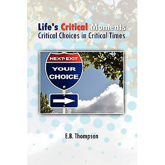 Life's Critical Moments by E B Thompson - 9781453597378 Book