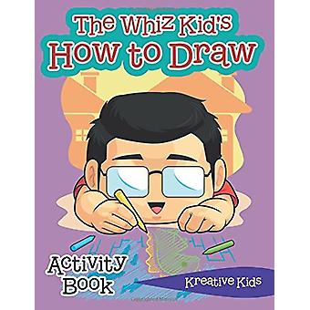 The Whiz Kid's How to Draw Activity Book by Kreative Kids - 978168377