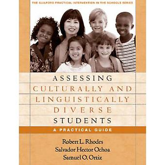 Assessing Culturally and Linguistically Diverse Students by Rhodes & Robert L. New Mexico State University & United StatesOchoa & Salvador Hector College Station & United StatesOrtiz & Samuel O. St. Johns University & United States