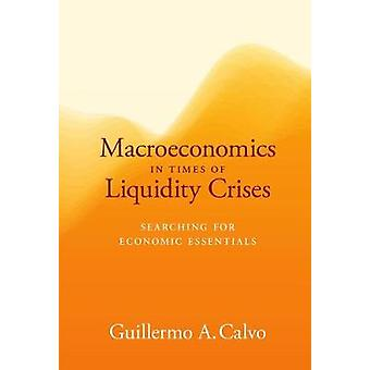 Macroeconomics in Times of Liquidity Crises Searching for Economic Essentials Ohlin Lectures