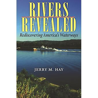 Rivers Revealed Rediscovering Americas Waterways Quarry Books by Jerry M Hay