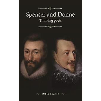 Spenser and Donne by Edited by Yulia Ryzhik & Contributions by Richard Danson Brown & Contributions by Christopher Dean Johnson & Contributions by Niranjan Goswami & Contributions by Patrick Cheney & Contributions by Anne