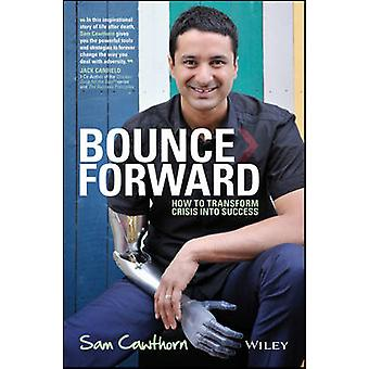 Bounce Forward - How to Transform Crisis into Success by Sam Cawthorn