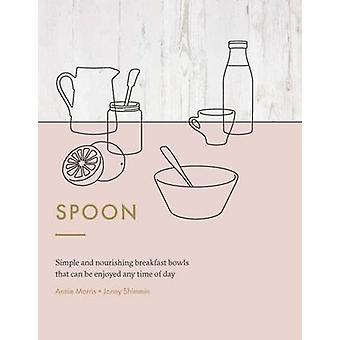 Spoon - Simple Granolas - Muesli - and Porridge Recipes for Breakfast