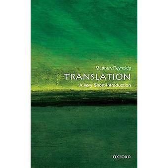 Translation - A Very Short Introduction by Matthew Reynolds - 97801987