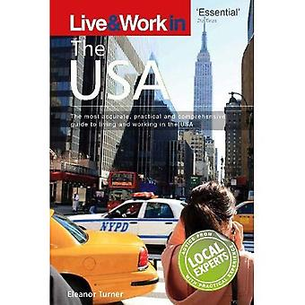 Live and Work in the USA: The Most Accurate, Practical and Comprehensive Guide to Living in the USA (Live and Work)