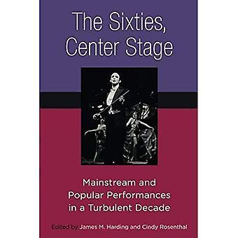 Sixties, keskeiseen: Valtavirtaan ja suosittu esityksiä myrskyisä vuosikymmen