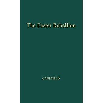 La rébellion de Pâques. par Caulfield & Malachy Francis